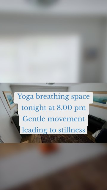 Yoga breathing space tonight at 8.00 pm Gentle movement leading to stillness